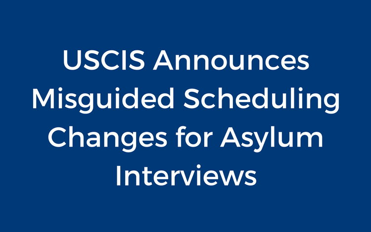 USCIS Announces Misguided Scheduling Changes for Asylum