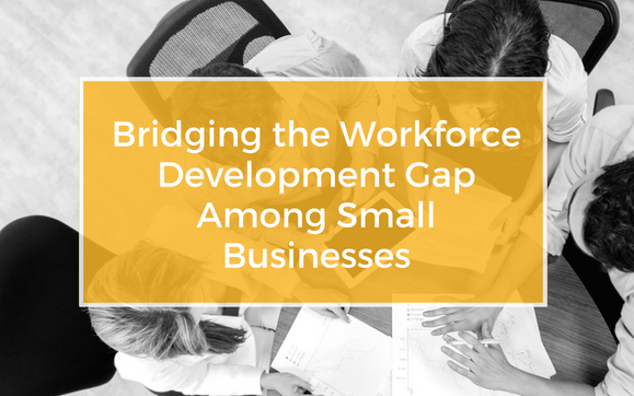 Bridging the Workforce Development Gap among Small Businesses