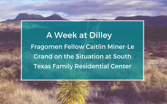 Dilley-family-detention-center-fragomen-cbjc